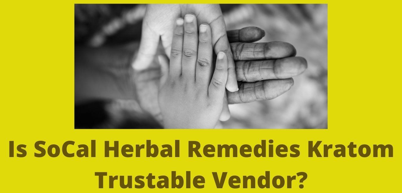 SoCal Herbal Remedies Kratom Trustable